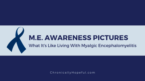 Title reads, M.E. Awareness Pictures, What it's like living with Myalgic Encephalomyelitis.