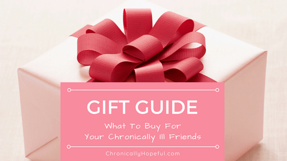 Gift Guide, What to buy for chronically ill friend, ChronicallyHopeful