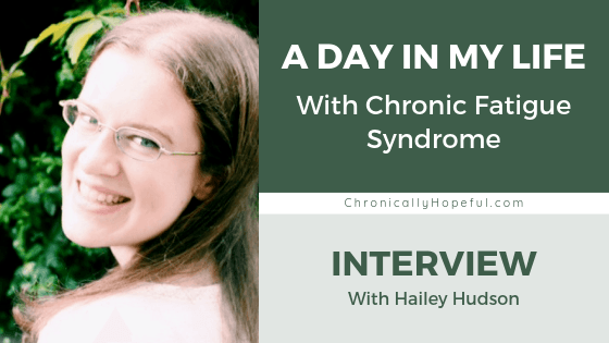Hailey is outside, looking back over her shoulder, she is smiling. Title reads A day in my life with Chronic Fatigue Syndrome, Interview with Hailey Hudson, by Chronically Hopeful