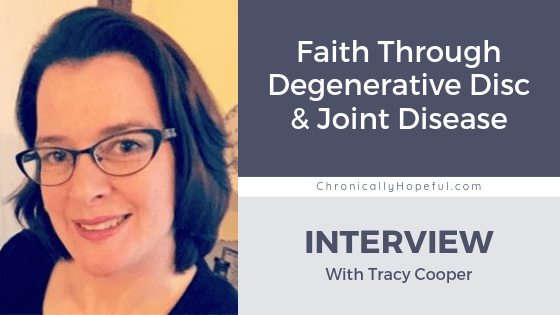 Tracy wearing glasses, smiling at the camera. Title reads Faith Through Degenerative disc and joint disease, Interview with Tracy Cooper, by Chronically Hopeful