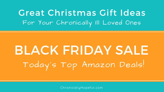 Caption reads, Black Friday Sale, Today's top Amazon deals, Great Christmas Gift Ideas for your chronically ill loved ones, ChronicallyHopeful