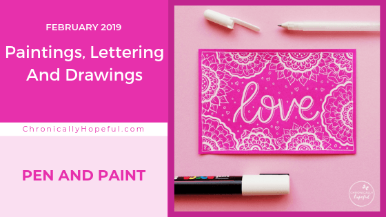The word Love lettered with while pen on pink paper. Pens lying around the picture on the table. Title reads, Art gallery, paintings, lettering and drawings from Feb 2019