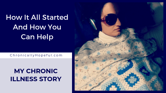 Title reads My chronic illness Story, How it all started and how you can help, by Chronically Hopeful, Picture of Char lying in bed under blankets, shes in an ME flare wearing sunglasses and headphones