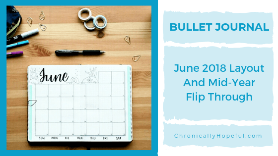 Flatlay of bullet journal open on a table with pents and washi tape above. Title reads June 2018 Bullet Journal layout and mid-year flip through.
