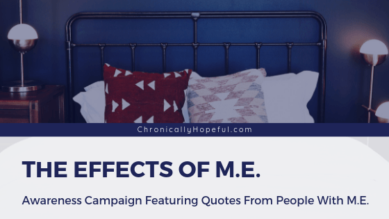 A bed with lots of pillows in front of a blue wall. Title reads: The Effects of M.E. awareness campaign featuring quotes from people with M.E.