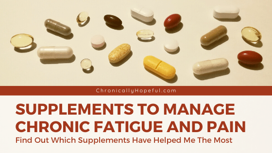 Pills lying on a table top. Title reads: Supplements to manage chronic fatigue and pain. Find out which supplements have helped me the most