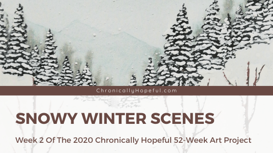 A snowy winter scene painted with gouache. Title reads: Snowy Winter Scenes, Week 2 of the 2020 52-week art project.