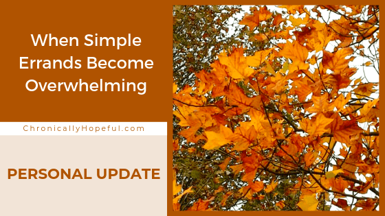Autumn leaves on a tree. Title reads: When simple errands become overwhelming. Personal Update.