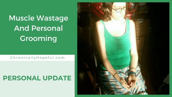 Char in her pyjamas, sitting in the sunshine in the middle of her room. Title reads: muscle wastage and personal grooming, a personal update