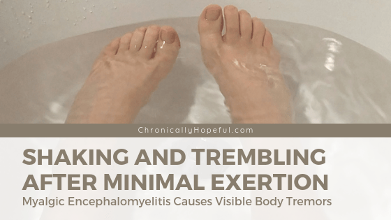 Feet in a bath tub, water moving. Title reads Shakes and Tremors with ME/CFS. Myalgic Encephalomyeitis causes visible body tremors.