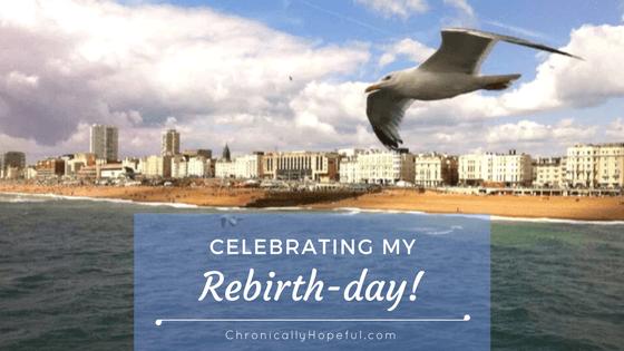 Celebrating My Rebirth-day BLOG