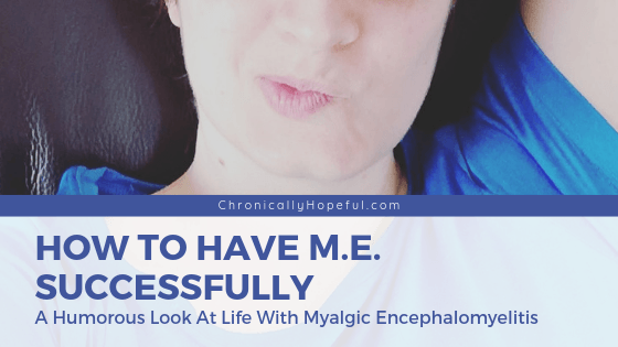 Char pulling a funny face. Title reads: How to have M.E. successfully. A humorous look at life with Myalgic Encephalomyelitis.