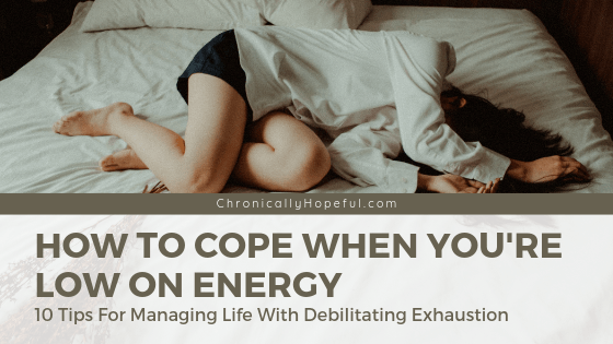 Woman lying on bed, exhausted. Title reads, How to cope when you're low on energy. 10 tips for managing life with debilitating exhaustion.